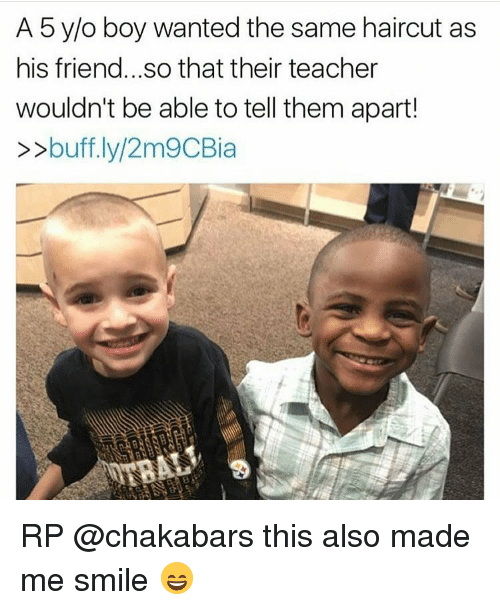 Haircut, Memes, and Haircuts: A 5 y/o boy wanted the same haircut as  his friend... so that their teacher  wouldn't be able to tell them apart!  buff.ly/2m9CBia RP @chakabars this also made me smile 😄