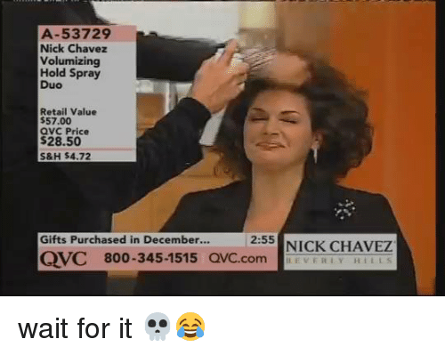 qvc: A-53729  Nick Chavez  Volumizing  Hold Spray  Duo  Retail Value  $57.00  aVC Price  $28.50  S&H $4.72  Gifts Purchased in December...  2:55  NICK CHAVEZ  QVC 800-345-1515 QVC.com wait for it 💀😂