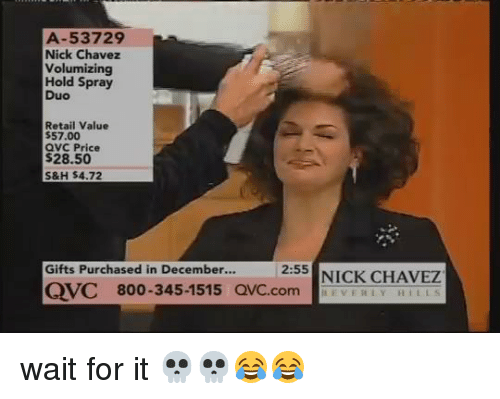 qvc: A-53729  Nick Chavez  Volumizing  Hold Spray  Duo  Retail Value  $57.00  aVC Price  $28.50  S&H $4.72  Gifts Purchased in December...  2:55  NICK CHAVEZ  QVC 800-345-1515 QVC.com wait for it 💀💀😂😂
