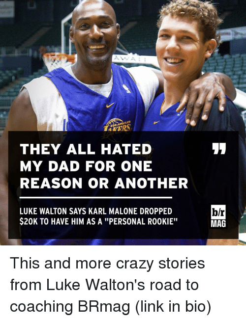 "Luke Walton, Sports, and Coach: A  ANGELES  THEY ALL HATED  MY DAD FOR ONE  REASON OR ANOTHER  LUKE WALTON SAYS KARL MALONE DROPPED  $20K TO HAVE HIM AS A ''PERSONAL RO0KIE""  b/r  MAG This and more crazy stories from Luke Walton's road to coaching BRmag (link in bio)"