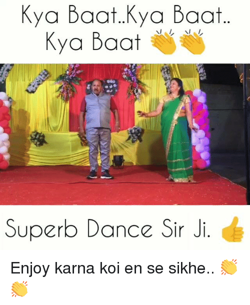 Memes, Superb, and Dance: a Baat Kya Baat  Kya Baat  Ky  ..  Superb Dance Sir Ji. Enjoy karna koi en se sikhe.. 👏👏