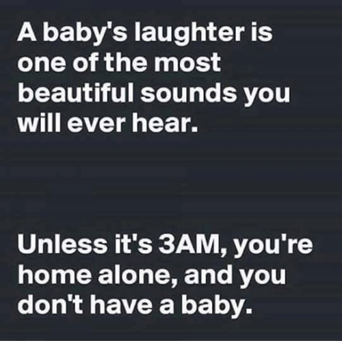 Baby, It's Cold Outside: A baby's laughter is  one of the most  beautiful sounds you  will ever hear.  Unless it's 3AM, you're  home alone, and you  don't have a baby.