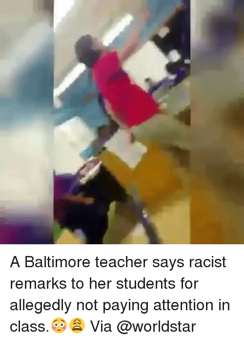 Attentation: A Baltimore teacher says racist remarks to her students for allegedly not paying attention in class.😳😩 Via @worldstar