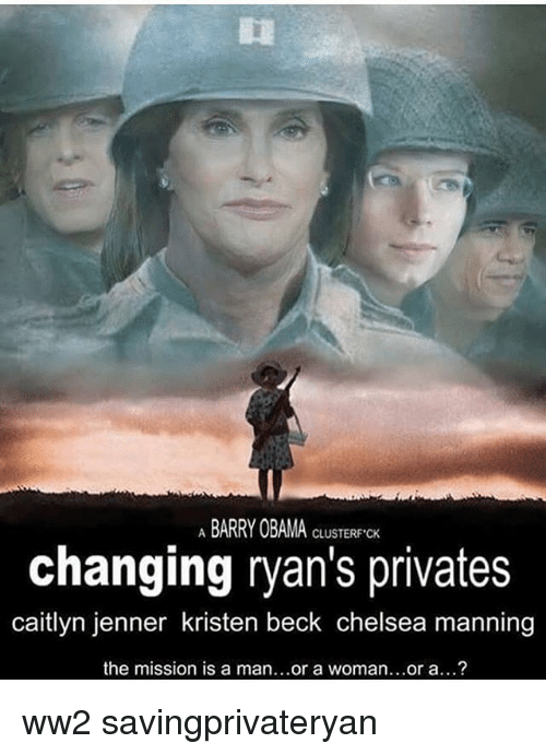 Caitlyn Jenner, Chelsea, and Memes: A BARRY OBAMA CLUSTERFK  CLUSTERF CK  changing ryan's privates  caitlyn jenner kristen beck chelsea manning  the mission is a man...or a woman..or a...? ww2 savingprivateryan
