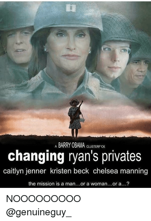 privates: A BARRY OBAMACLUSTERFCH  changing ryan's privates  caitlyn jenner kristen beck chelsea manning  the mission is a man...or a woman...or a...? NOOOOOOOOO @genuineguy_