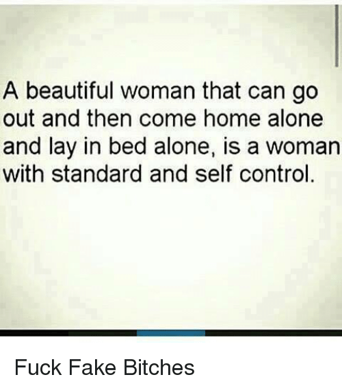 Home Alone, Lay's, and Memes: A beautiful woman that can go  out and then come home alone  and lay in bed alone, is a woman  with standard and self control. Fuck Fake Bitches