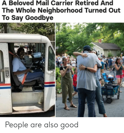 To Say Goodbye: A Beloved Mail Carrier Retired And  The Whole Neighborhood Turned Out  To Say Goodbye People are also good
