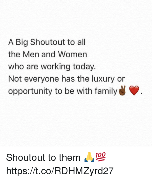 Family, Memes, and Opportunity: A Big Shoutout to all  the Men and Women  who are working today.  Not everyone has the luxury or  opportunity to be with family Shoutout to them 🙏💯 https://t.co/RDHMZyrd27