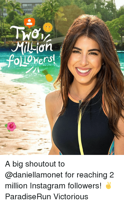 Instagram, Memes, and Victorious: A big shoutout to @daniellamonet for reaching 2 million Instagram followers! ✌️ ParadiseRun Victorious