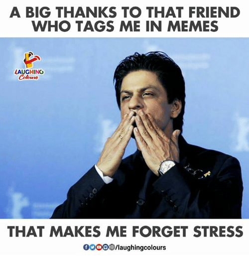 Memes, Indianpeoplefacebook, and Stress: A BIG THANKS TO THAT FRIEND  WHO TAGS ME IN MEMES  LAUGHING  THAT MAKES ME FORGET STRESS  0OO0 /laughingcolours