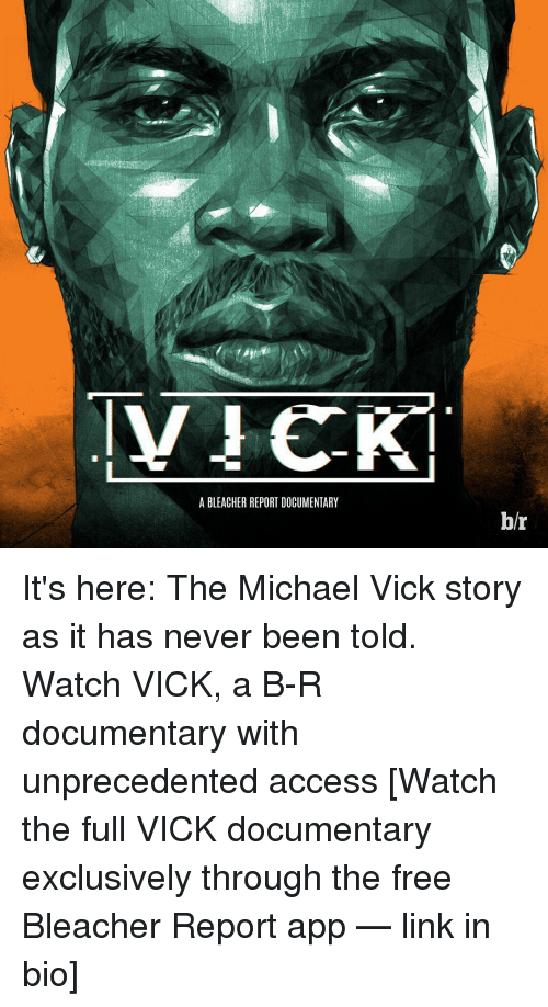 A BLEACHER REPORT DOCUMENTARY Hr It's Here the Michael Vick Story as It Has Never Been Told ...
