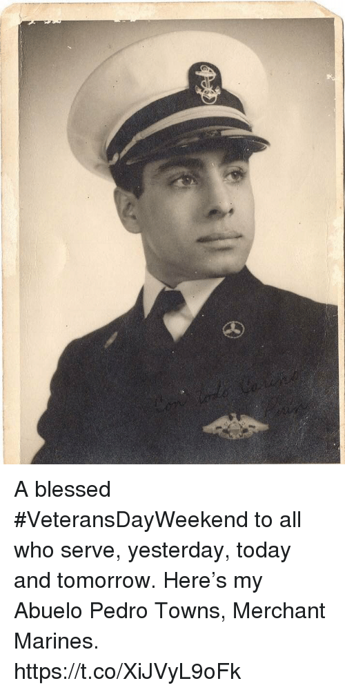 Marines: A blessed #VeteransDayWeekend to all who serve, yesterday, today and tomorrow. Here's my Abuelo Pedro Towns, Merchant Marines. https://t.co/XiJVyL9oFk