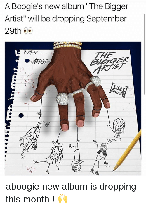 """Boogies: A Boogie's new album """"The Bigger  Artist"""" will be dropping September  29th  7-29-17  ME aboogie new album is dropping this month!! 🙌"""