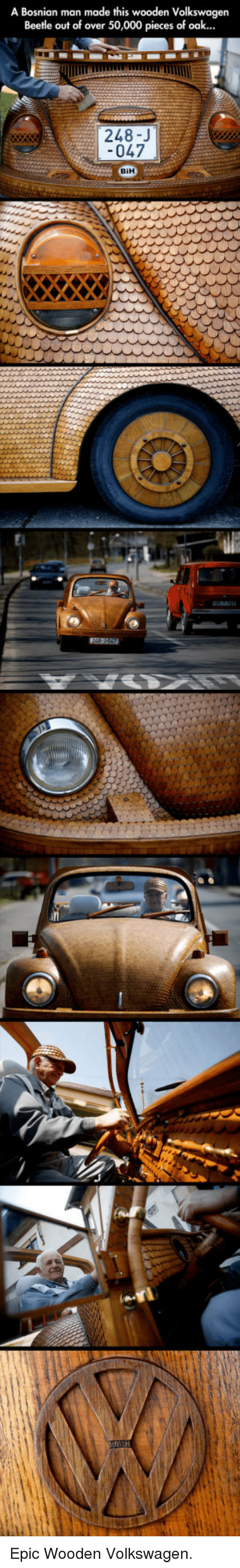Bosnian: A Bosnian man made this wooden Volkswagen  Beetle out of over 50,000 pieces of oak...  047  Ea <p>Epic Wooden Volkswagen.</p>
