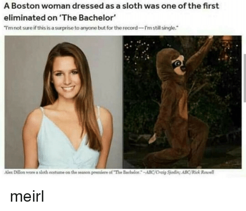 """Bachelor: A Boston woman dressed as a sloth was one of the first  eliminated on 'The Bachelor  I'mnot sure if this is a surprise to anyone but for the record-I'n still single.  Ales Dilon wore a sloth eostume on the season premiere of """"The Bachelor-ABC/Oraig Sjoding ABC/Rick Rowel meirl"""