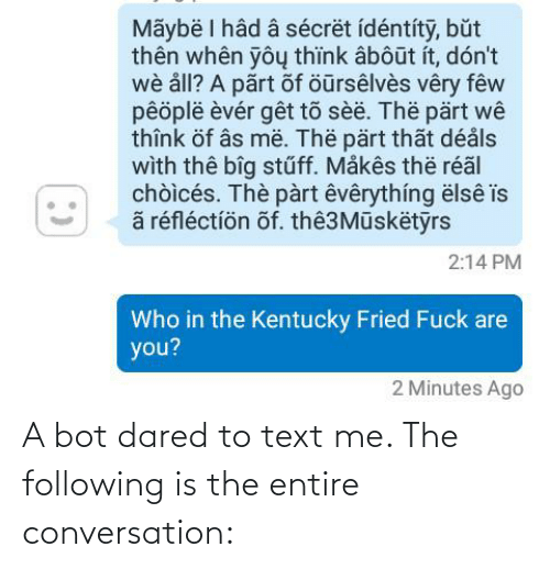The Following: A bot dared to text me. The following is the entire conversation: