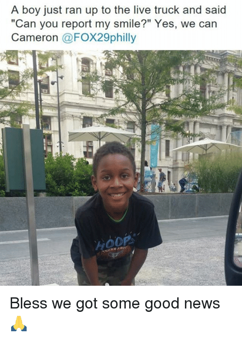 """Memes, 🤖, and Yes: A boy just ran up to the live truck and said  """"Can you report my smile?"""" Yes, we can  Cameron  @Fox29philly  HOOP Bless we got some good news 🙏"""