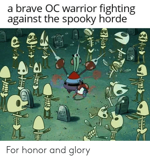 glory: a brave OC warrior fighting  against the spooky horde  RIP  RIP For honor and glory
