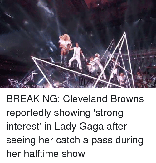 NFL: a BREAKING: Cleveland Browns reportedly showing 'strong interest' in Lady Gaga after seeing her catch a pass during her halftime show
