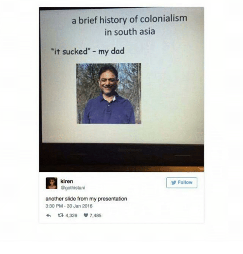 """colonialism: a brief history of colonialism  in south asia  """"it sucked"""" - my dad  目kiren  Folow  Follow  @gothistani  another slide from my presentation  3:30 PM-30 Jan 2016  わta 4,326 7,485"""