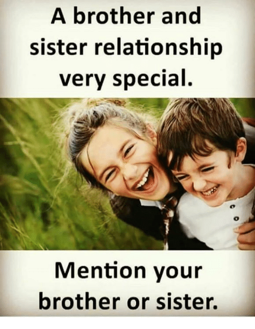 Memes, 🤖, and Brother: A brother and  sister relationship  very special  Mention your  brother or sister.
