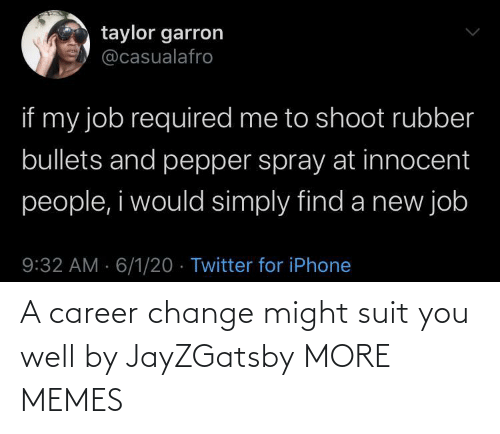 Change: A career change might suit you well by JayZGatsby MORE MEMES