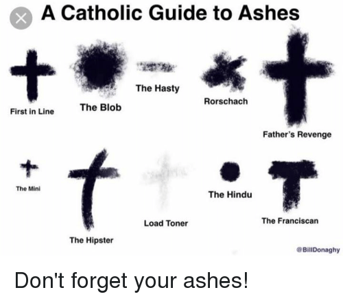 rorschach: A Catholic Guide to Ashes  The Hasty  Rorschach  First in Line  The Blob  Father's Revenge  The Mini  The Hindu  The Franciscan  Load Toner  The Hipster  BillDonaghy Don't forget your ashes!