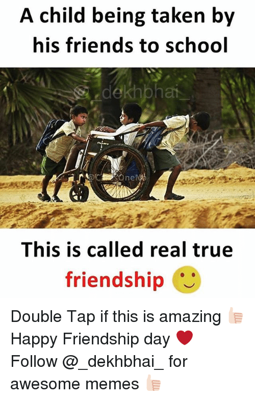 Dekh Bhai: A child being taken by  his friends to school  dekhpha  This is called real true  friendship Double Tap if this is amazing 👍🏻 Happy Friendship day ❤️ Follow @_dekhbhai_ for awesome memes 👍🏻