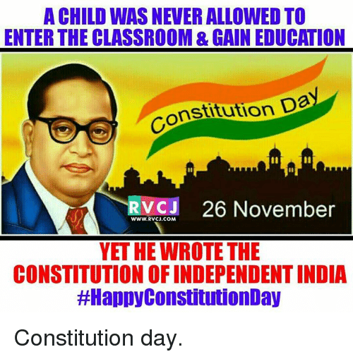 constitution day: A CHILD WAS NEVER ALLOWED TO  ENTERTHE CLASSROOM & GAIN EDUCATION  stitution D  RvCJ 26 November  WWW. RVCJ.COM  YET HE WROTE THE  CONSTITUTION OFINDEPENDENTINDIA  #Happy ConstitutionDay Constitution day.