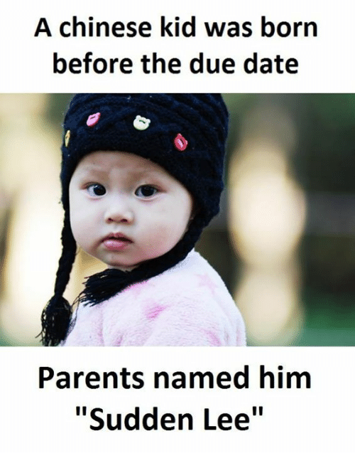 """due date: A Chinese kid was born  before the due date  Parents named him  """"Sudden Lee''"""