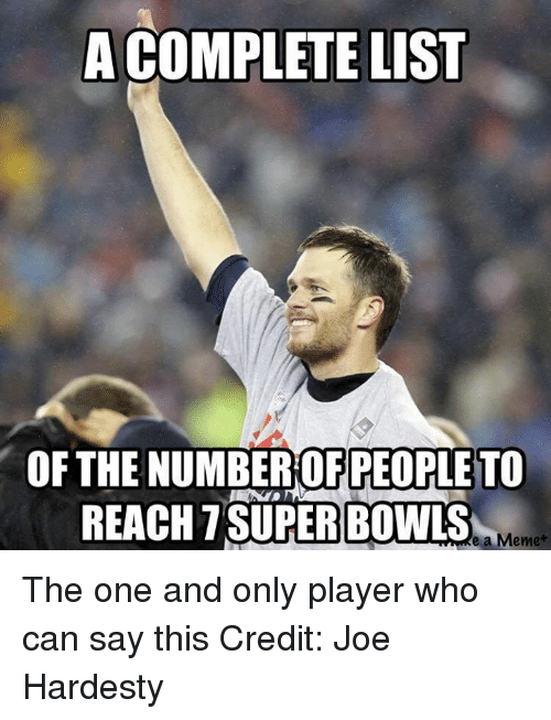 Nfl, Super Bowl, and List Ofs: A COMPLETE LIST  OF THE NUMBER OF PEOPLE TO  REACH T SUPER BOWLS  a Memet The one and only player who can say this Credit: Joe Hardesty