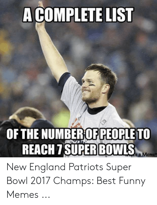 Pats Memes: A COMPLETE LIST  OF THE NUMBEROFPEOPLE TO  BOWLS  REACH 7 SUPER  e a Meme New England Patriots Super Bowl 2017 Champs: Best Funny Memes ...