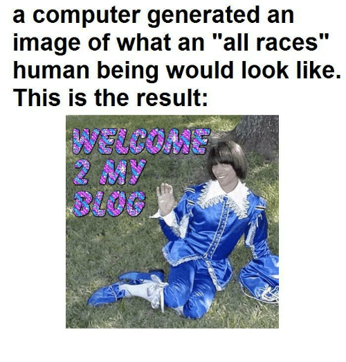 """Computer, Image, and Human: a computer generated an  image of what an """"all races""""  human being would look like.  This is the result;  6)  8100"""