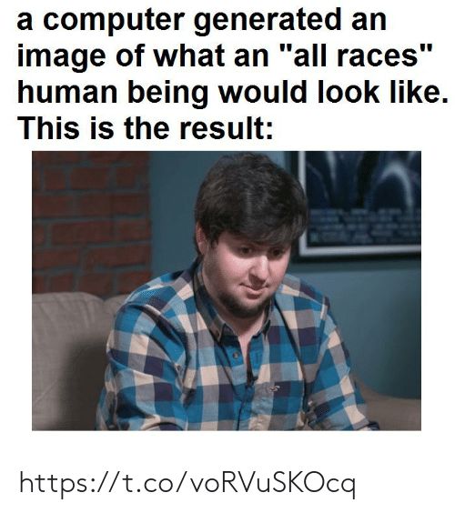 "races: a computer generated an  image of what an ""all races""  human being would look like  This is the result: https://t.co/voRVuSKOcq"