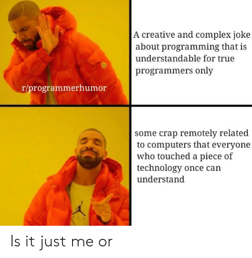 understandable: A creative and complex joke  about programming that is  understandable for true  programmers only  r/programmerhumor  some crap remotely related  to computers that everyone  who touched a piece of  technology once can  understand  ク勿 Is it just me or