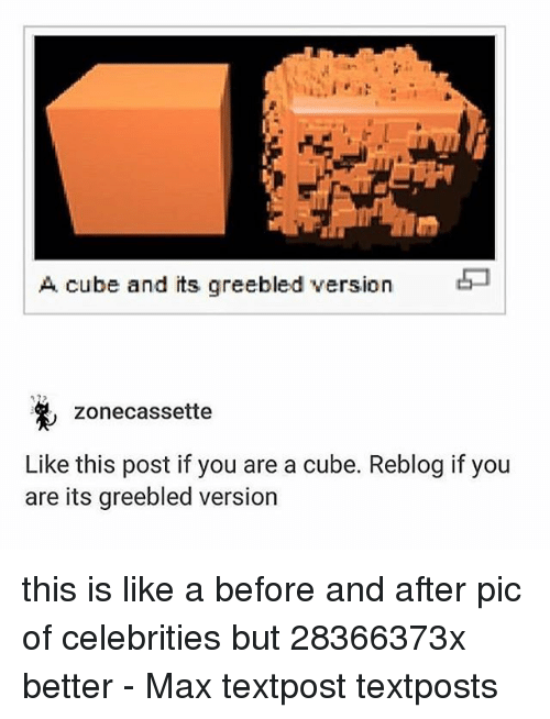 Memes, Celebrities, and 🤖: A cube and its greebled version  zonecassette  Like this post if you are a cube. Reblog if you  are its greebled version this is like a before and after pic of celebrities but 28366373x better - Max textpost textposts