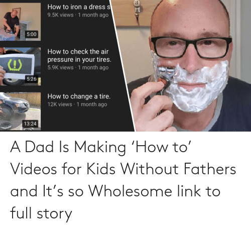 Dad:   A Dad Is Making 'How to' Videos for Kids Without Fathers and It's so Wholesome  link to full story