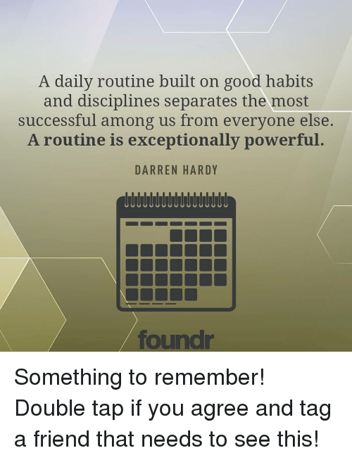 Memes, Power, and Powerful: A daily routine built on good habits  and disciplines separates the most  successful among us from everyone else  A routine is exceptionally powerful  DARREN HARDY  found Something to remember! Double tap if you agree and tag a friend that needs to see this!