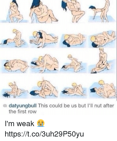 This Could Be Us, First, and This: a datyungbull This could be us but I'll nut after  the first row I'm weak 😭 https://t.co/3uh29P50yu
