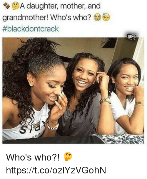 Black, Mother, and Who: A daughter, mother, and  grandmother! Who's Who?  #black dontcrack  BM Who's who?! 🤔 https://t.co/ozlYzVGohN
