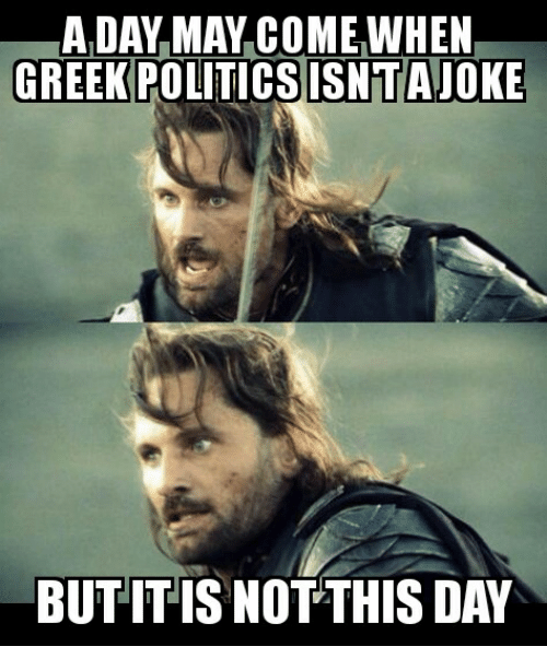 Glorious Greek Empire: A DAY MAY COME WHEN  GREEK POLITICSISNTAJOKE  BUT IT IS NOT THIS DAY