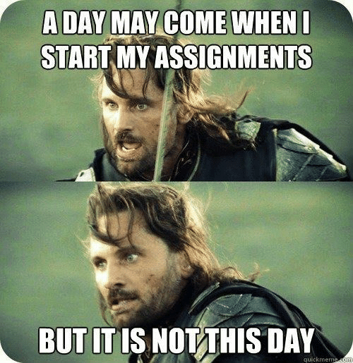 som: A DAY MAY COME WHENI  START MY ASSIGNMENTS  BUT IT IS NOT THIS DAY  quickmeme som