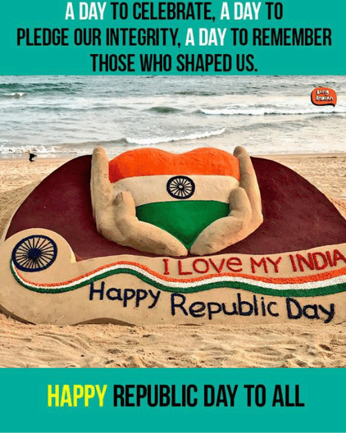 Memes, India, and Integrity: A DAY  TO CELEBRATE  A DAY  TO  PLEDGE OUR INTEGRITY  A DAY  TO REMEMBER  THOSE WHO SHAPED US  InDIAn  Love MY INDIA  Happ3 Republic  Day  HAPPY REPUBLIC DAY TO ALL