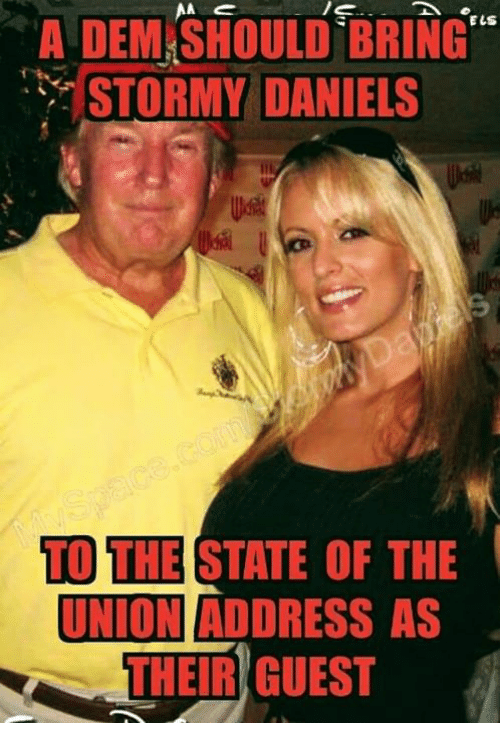 """daniels: A  DEM.SHOULD  BRING""""  STORMY DANIELS  TO THE STATE OF THE  UNIONI ADDRESS AS  THEIR GUEST"""