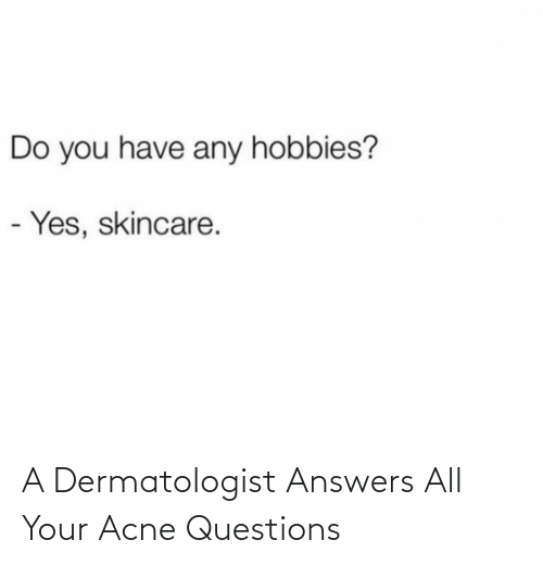 questions: A Dermatologist Answers All Your Acne Questions