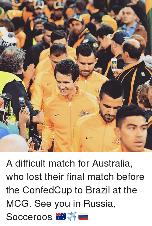 Memes, Lost, and Australia: A difficult match for Australia, who lost their final match before the ConfedCup to Brazil at the MCG. See you in Russia, Socceroos 🇦🇺✈️🇷🇺
