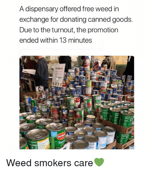SIZZLE: A dispensary offered free weed in  exchange for donating canned goods.  Due to the turnout, the promotion  ended within 13 minutes Weed smokers care?