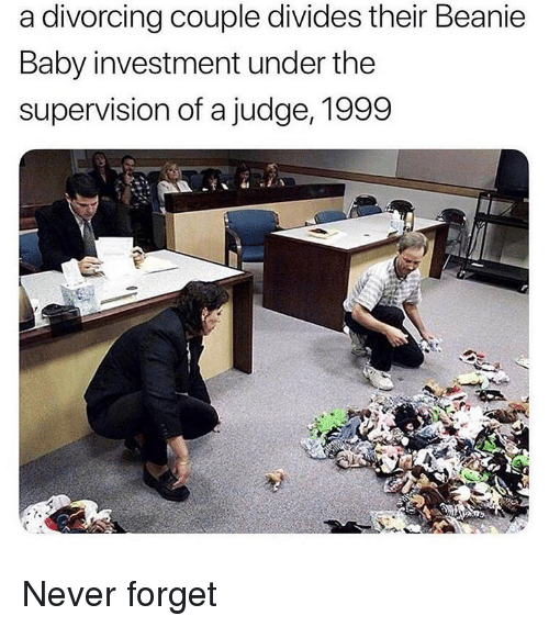 supervision: a divorcing couple divides their Beanie  Baby investment under the  supervision of a judge, 1999 Never forget