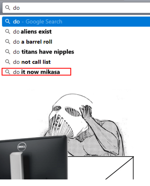 mikasa: a do  do - Google Search  Q do aliens exist  do a barrel roll  Q do titans have nipples  Q do not call list  Q do it now mikasa   DOLL