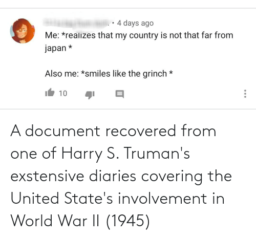 world war: A document recovered from one of Harry S. Truman's exstensive diaries covering the United State's involvement in World War II (1945)